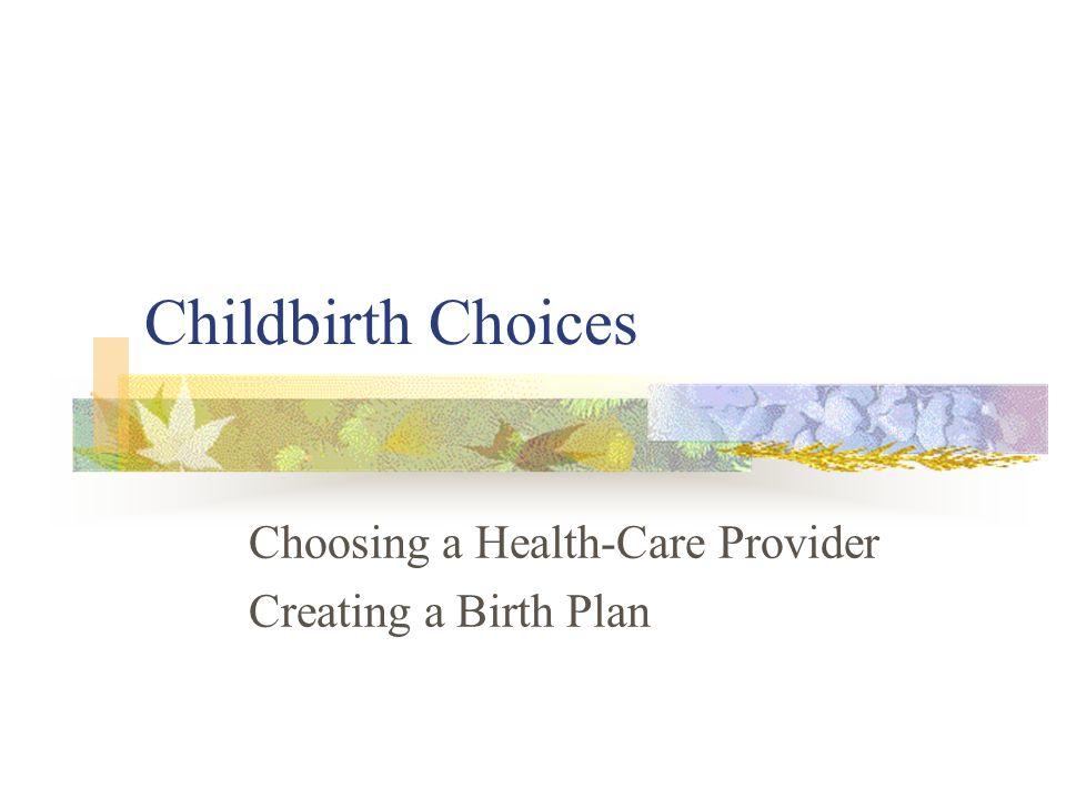 1 childbirth choices choosing a health care provider creating a birth plan