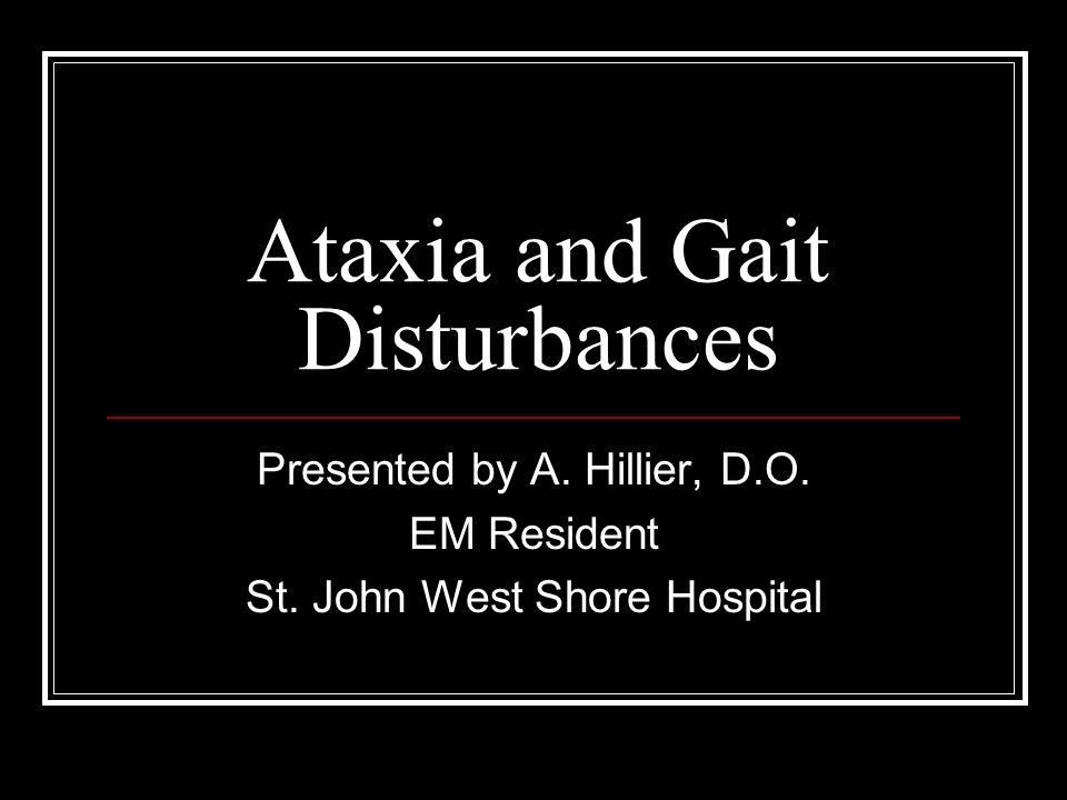 Ataxia and Gait Disturbances Presented by A  Hillier, D O