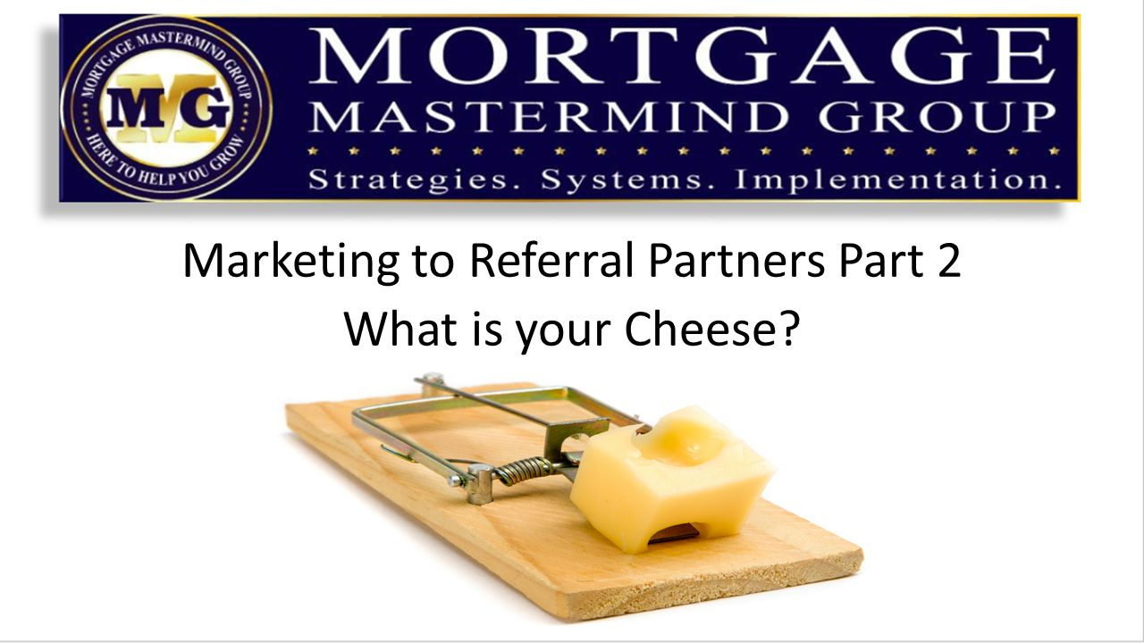 Marketing to Referral Partners Part 2 What is your Cheese