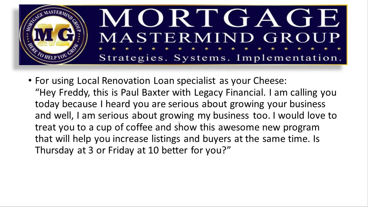 For using Local Renovation Loan specialist as your Cheese: Hey Freddy, this is Paul Baxter with Legacy Financial.