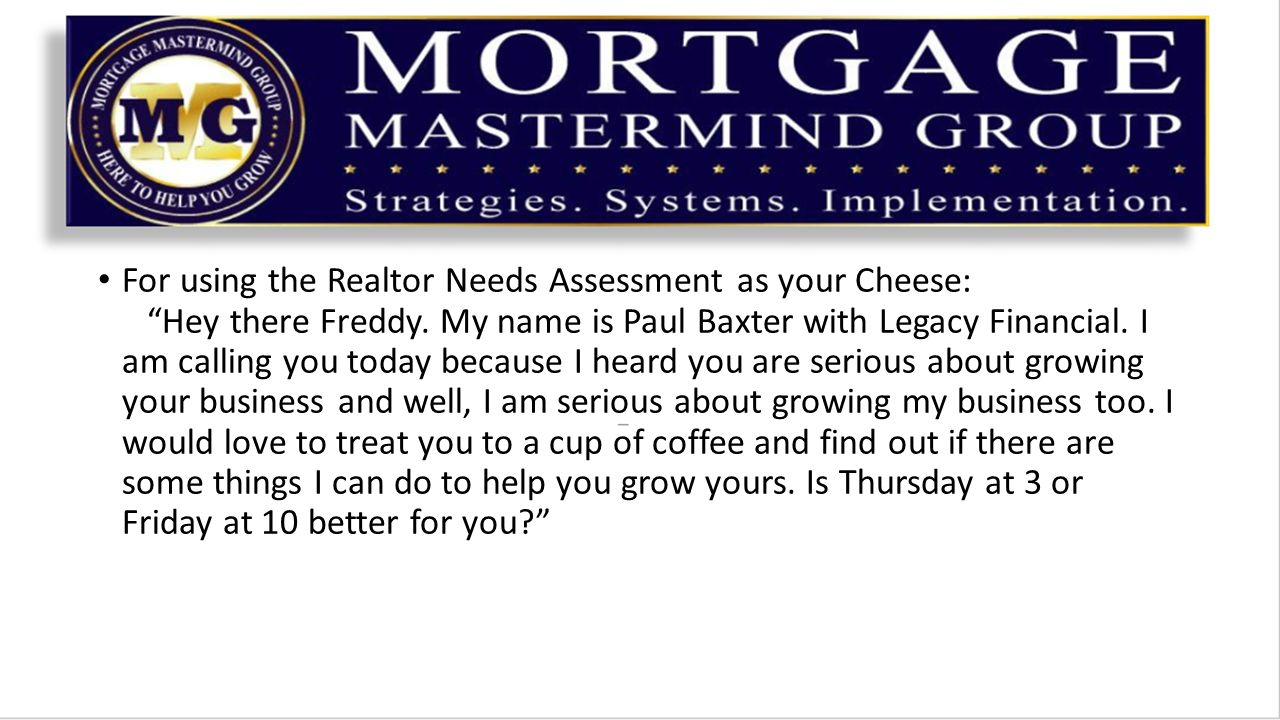For using the Realtor Needs Assessment as your Cheese: Hey there Freddy.