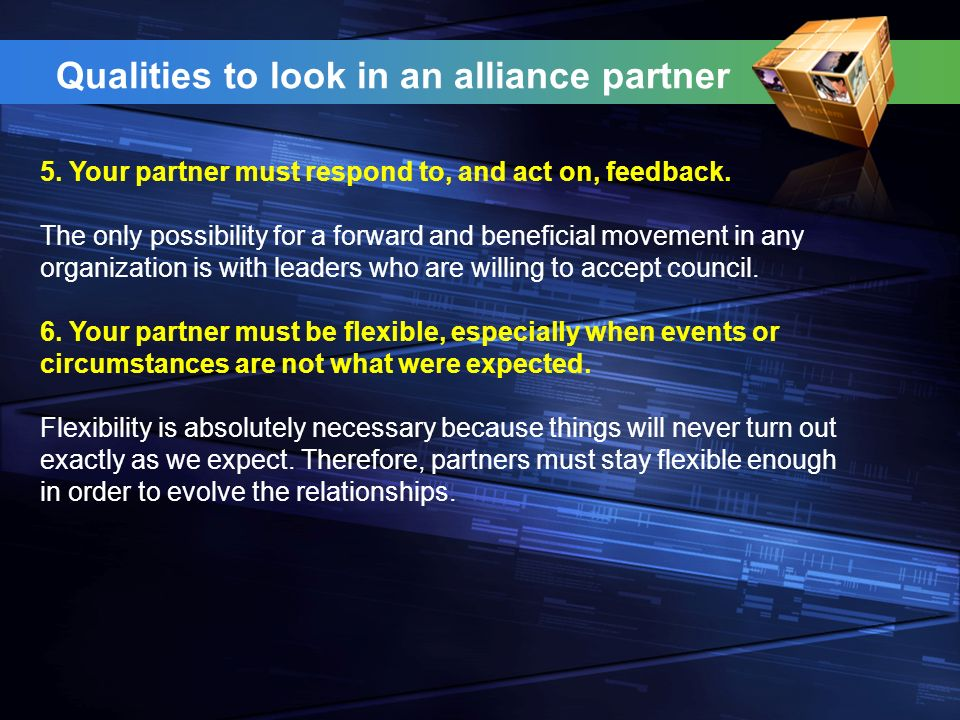 Qualities to look in an alliance partner 5. Your partner must respond to, and act on, feedback.