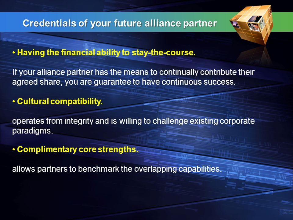 Credentials of your future alliance partner Having the financial ability to stay-the-course.
