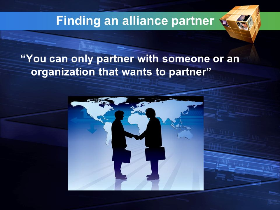 Finding an alliance partner You can only partner with someone or an organization that wants to partner