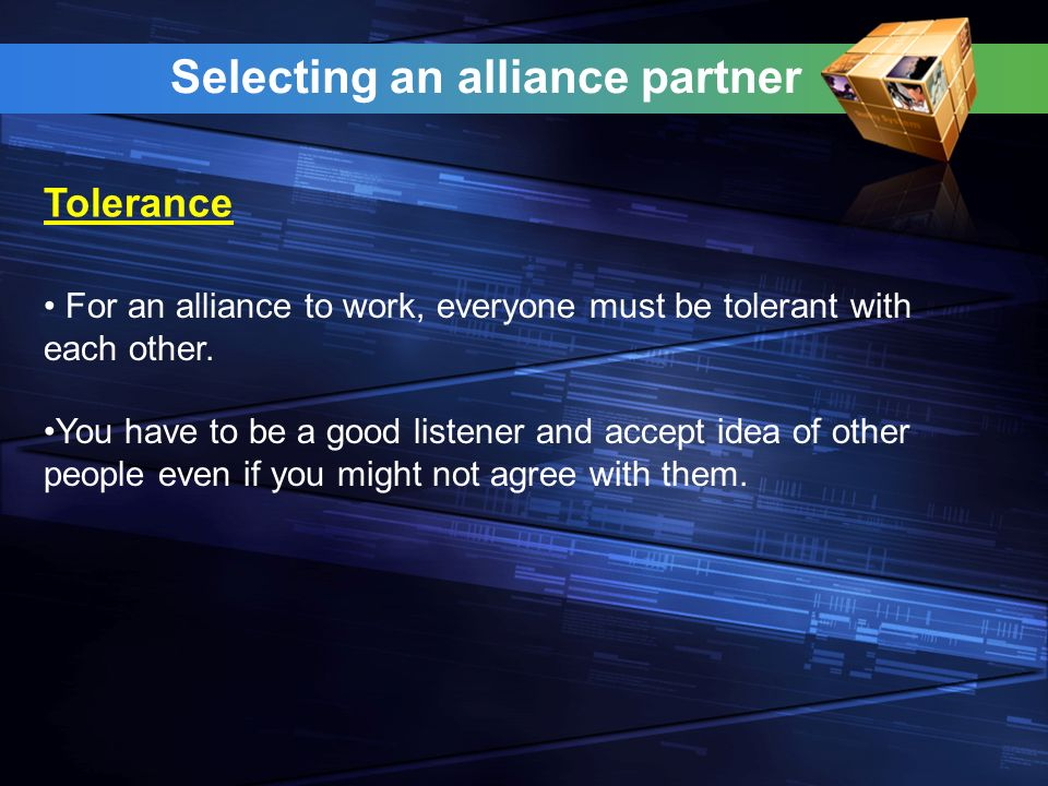 Selecting an alliance partner For an alliance to work, everyone must be tolerant with each other.