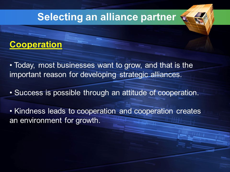 Selecting an alliance partner Today, most businesses want to grow, and that is the important reason for developing strategic alliances.
