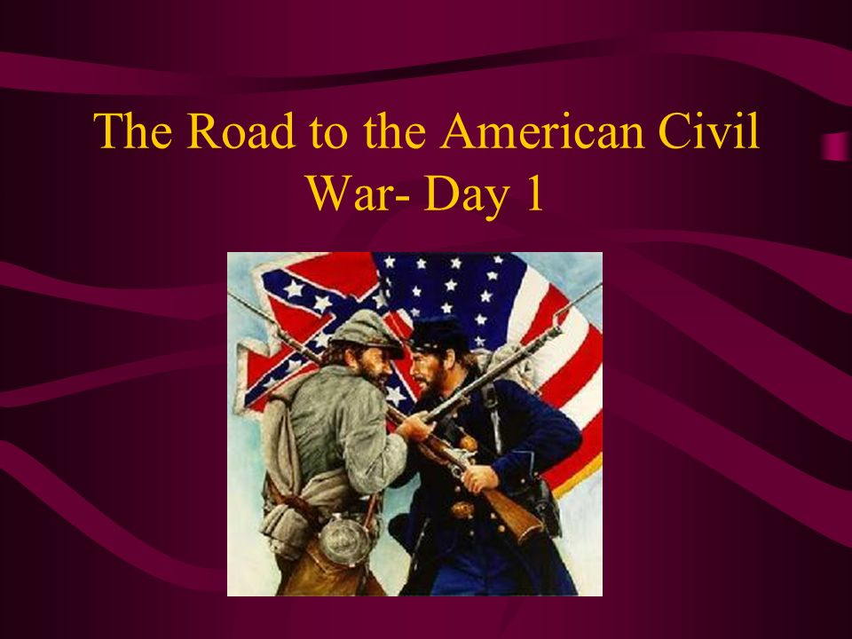 1 The Road To The American Civil War Day 1