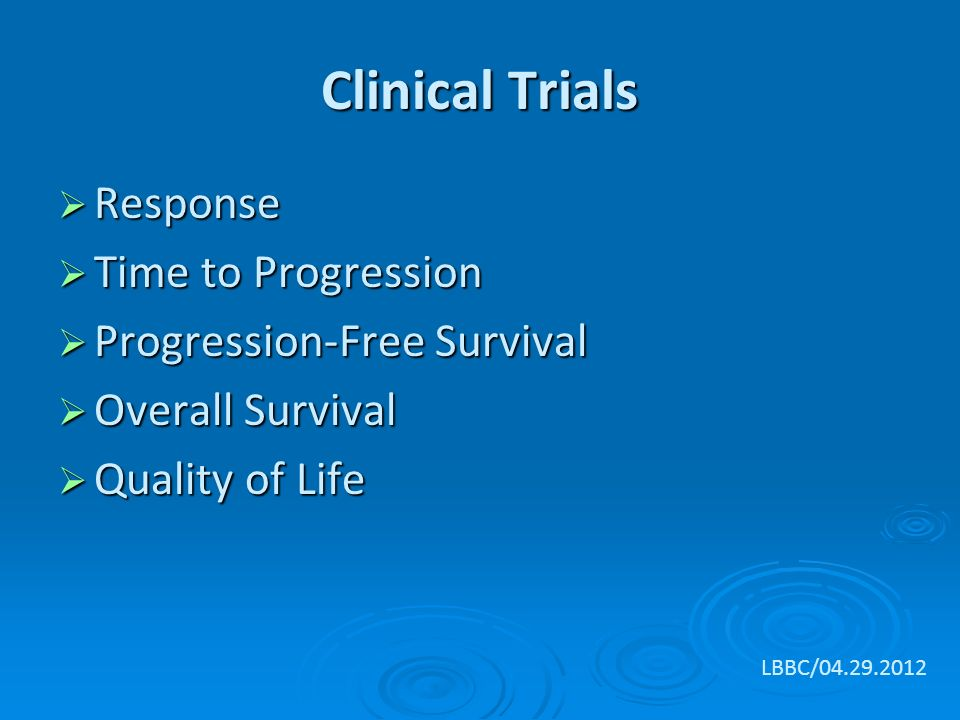 Clinical Trials  Response  Time to Progression  Progression-Free Survival  Overall Survival  Quality of Life LBBC/