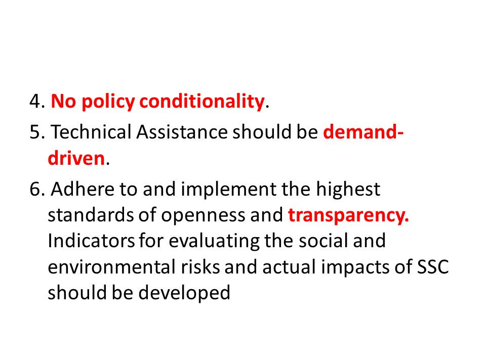 4. No policy conditionality. 5. Technical Assistance should be demand- driven.