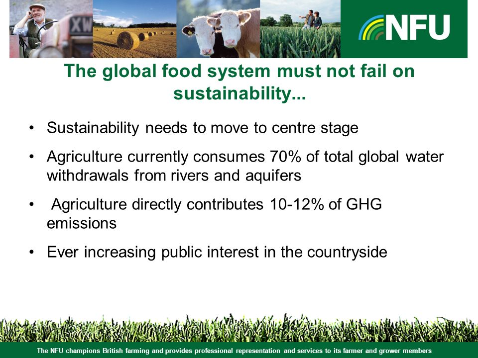 The NFU champions British farming and provides professional representation and services to its farmer and grower members The global food system must not fail on sustainability...