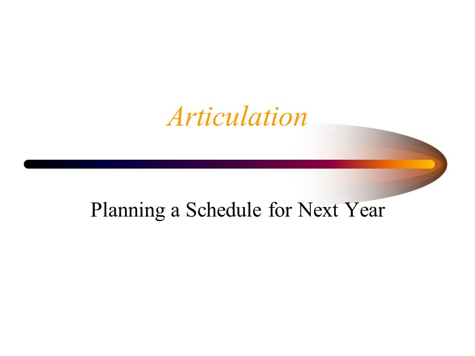 Articulation Planning a Schedule for Next Year