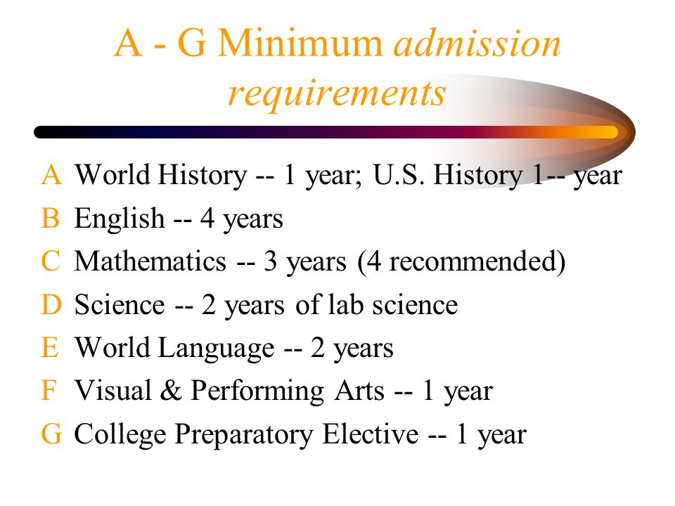 A - G Minimum admission requirements A World History -- 1 year; U.S.