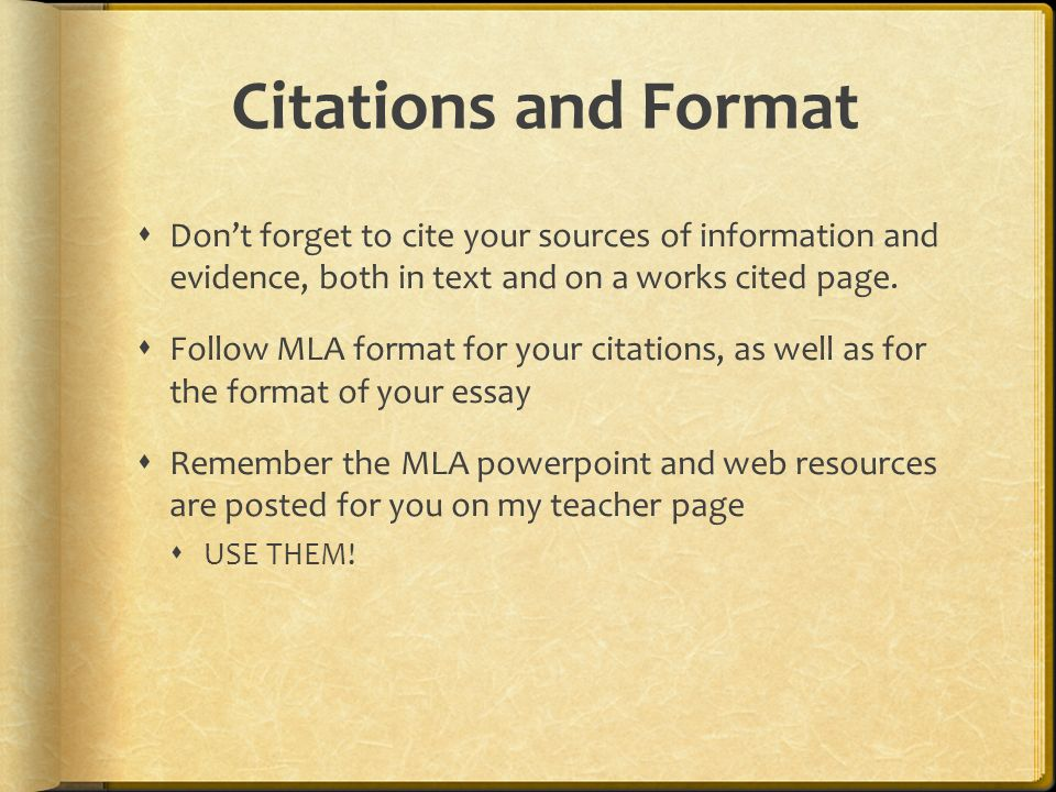 Citations and Format  Don't forget to cite your sources of information and evidence, both in text and on a works cited page.