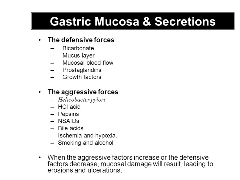 The defensive forces – Bicarbonate –Mucus layer – Mucosal blood flow –Prostaglandins –Growth factors The aggressive forces –Helicobacter pylori –HCl acid –Pepsins –NSAIDs –Bile acids –Ischemia and hypoxia.