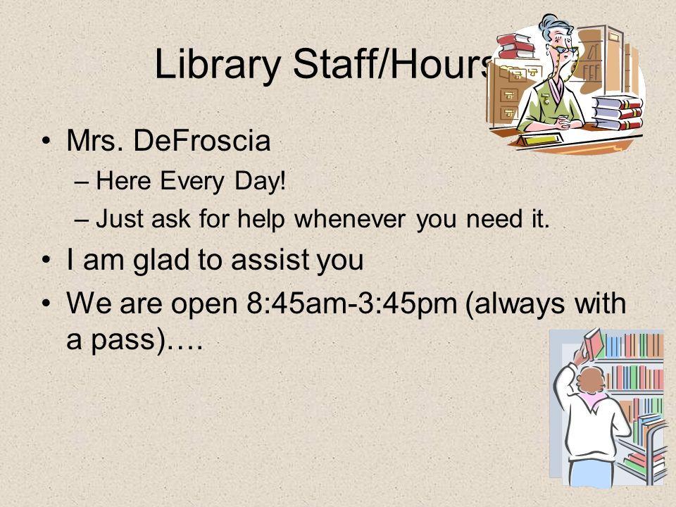 Library Staff/Hourss Mrs. DeFroscia –Here Every Day.