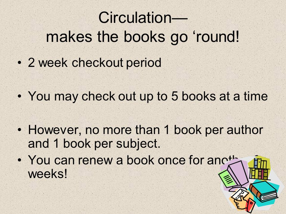 Circulation— makes the books go 'round.