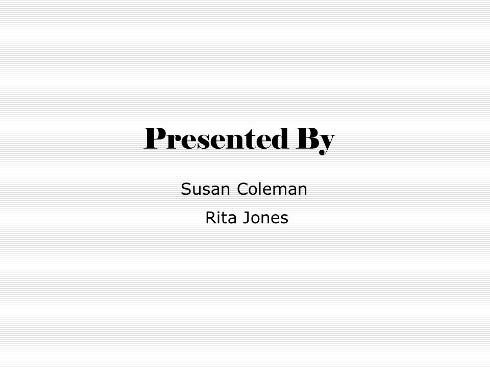 Presented By Susan Coleman Rita Jones  New Things from the QT Team