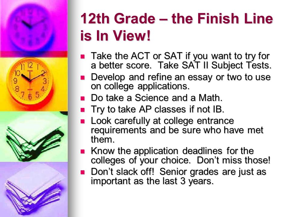 12th Grade – the Finish Line is In View. Take the ACT or SAT if you want to try for a better score.