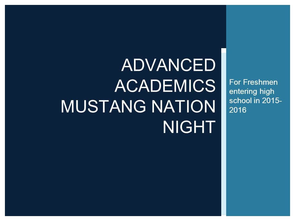For Freshmen entering high school in ADVANCED ACADEMICS MUSTANG NATION NIGHT