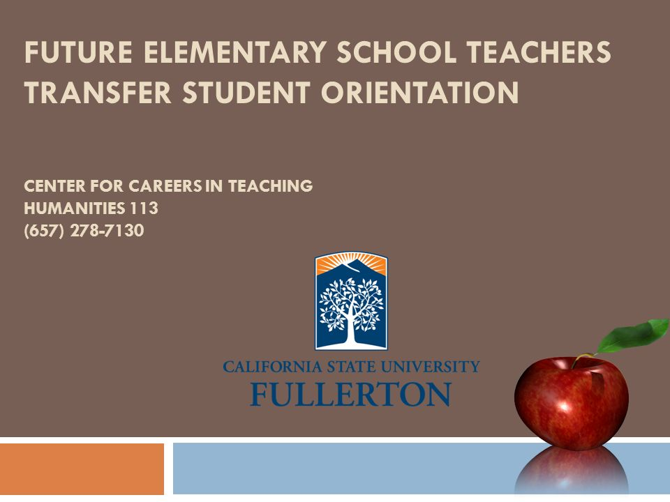 FUTURE ELEMENTARY SCHOOL TEACHERS TRANSFER STUDENT ORIENTATION CENTER FOR CAREERS IN TEACHING HUMANITIES 113 (657)