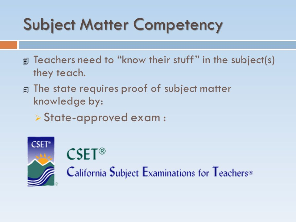 Subject Matter Competency 4 Teachers need to know their stuff in the subject(s) they teach.