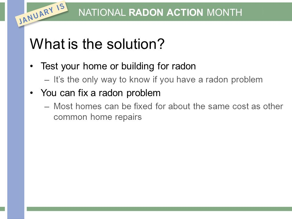 NATIONAL RADON ACTION MONTH What is the solution.