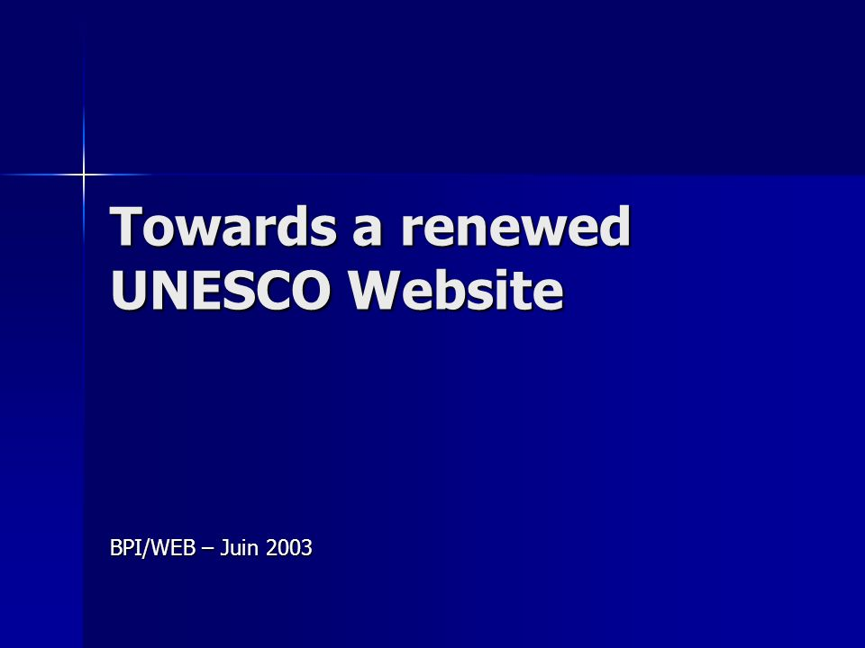 Towards a renewed UNESCO Website BPI/WEB – Juin 2003