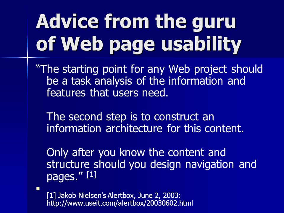 Advice from the guru of Web page usability The starting point for any Web project should be a task analysis of the information and features that users need.