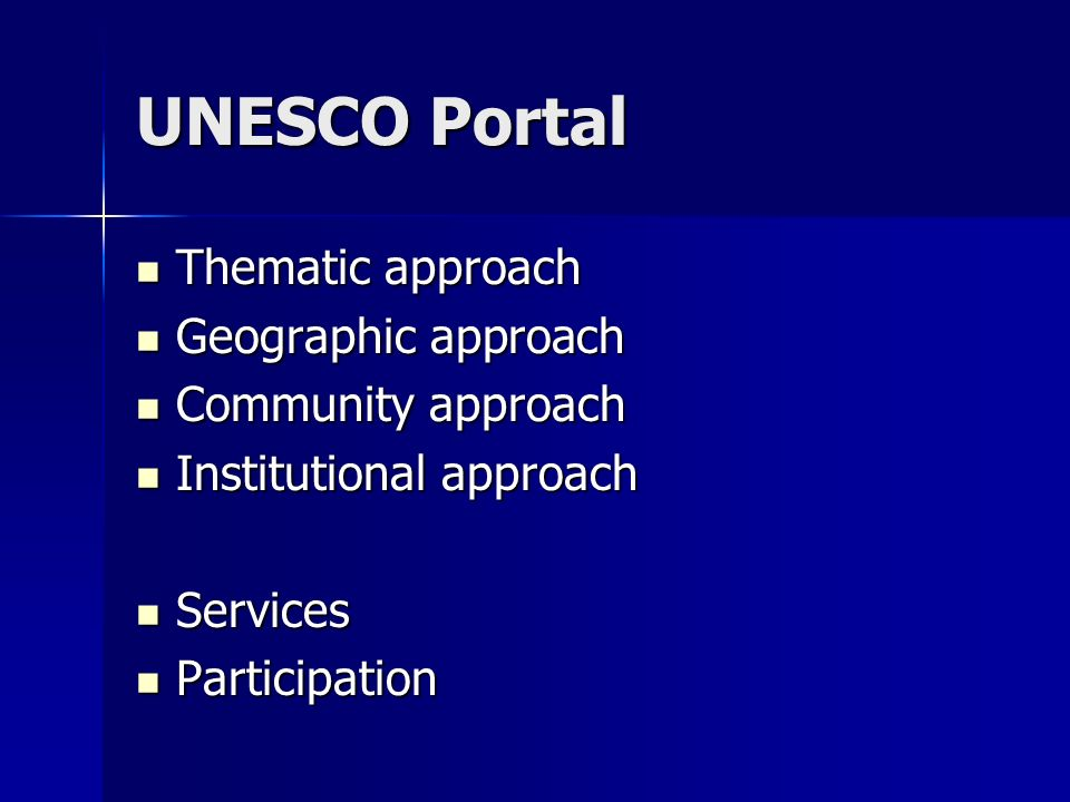 UNESCO Portal Thematic approach Thematic approach Geographic approach Geographic approach Community approach Community approach Institutional approach Institutional approach Services Services Participation Participation