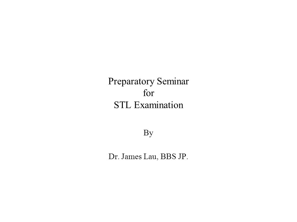 Preparatory Seminar for STL Examination By Dr  James Lau, BBS JP