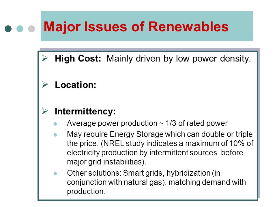Major Issues of Renewables  High Cost: Mainly driven by low power density.