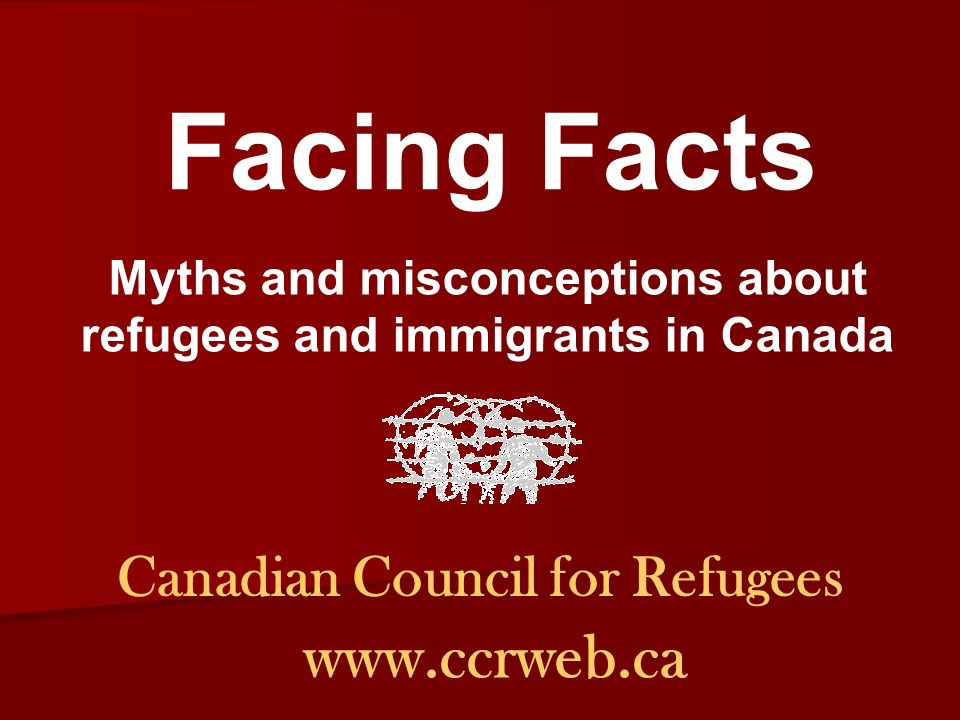 Canadian Council for Refugees   Facing Facts Myths and misconceptions about refugees and immigrants in Canada