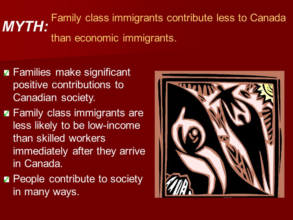 Family class immigrants contribute less to Canada than economic immigrants.
