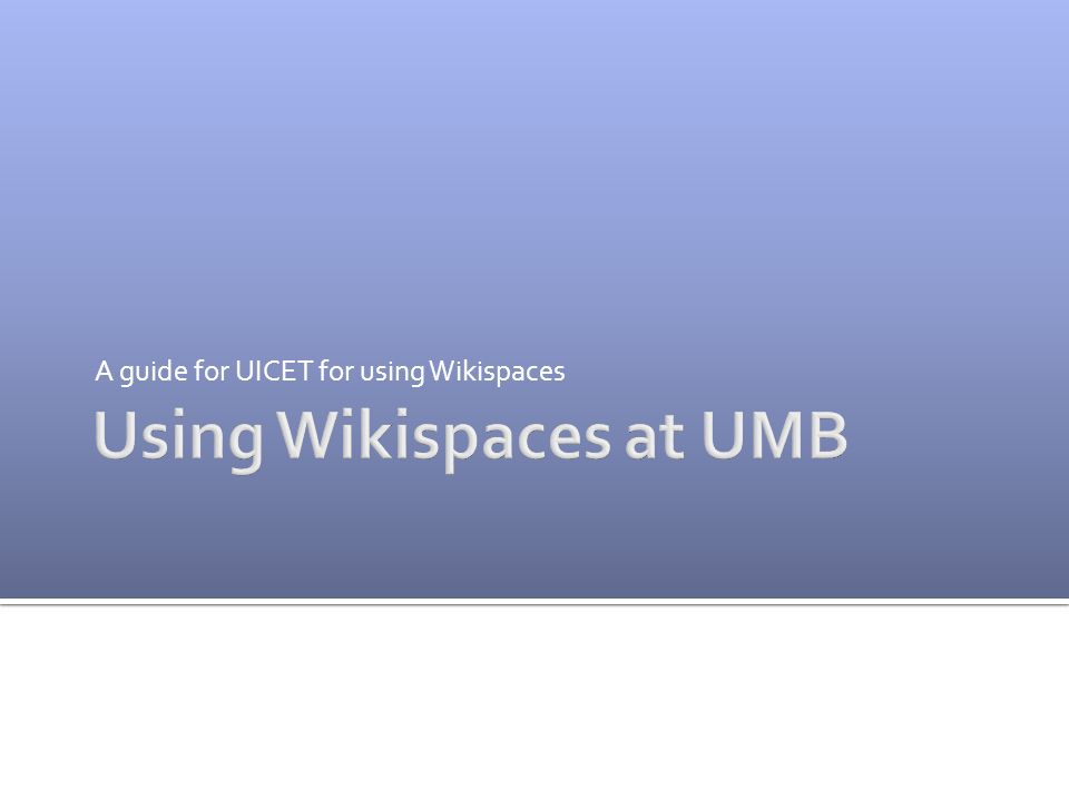 A guide for UICET for using Wikispaces