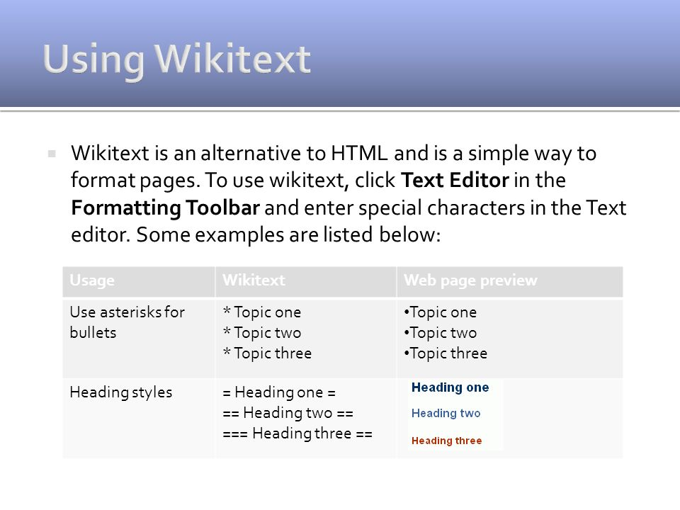  Wikitext is an alternative to HTML and is a simple way to format pages.