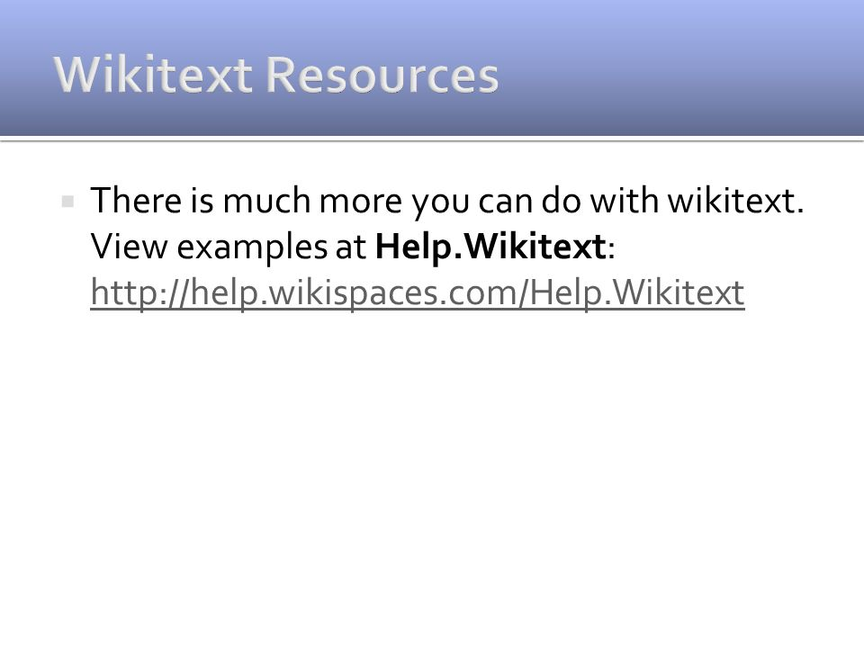  There is much more you can do with wikitext.
