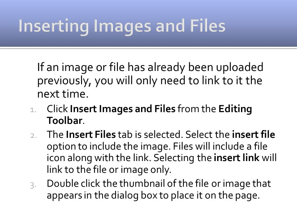 If an image or file has already been uploaded previously, you will only need to link to it the next time.