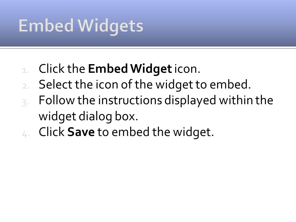 1. Click the Embed Widget icon. 2. Select the icon of the widget to embed.