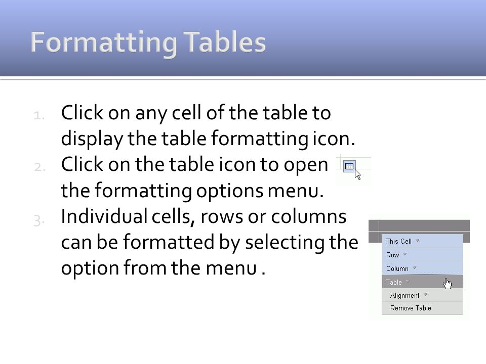 1. Click on any cell of the table to display the table formatting icon.