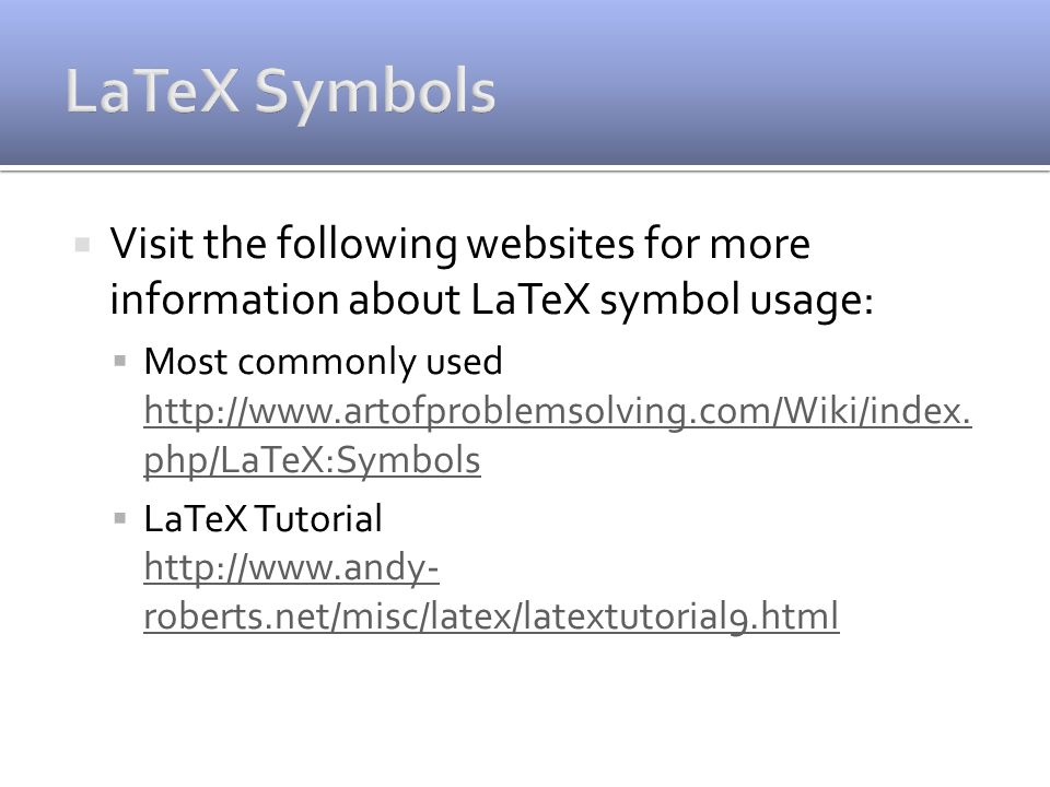  Visit the following websites for more information about LaTeX symbol usage:  Most commonly used
