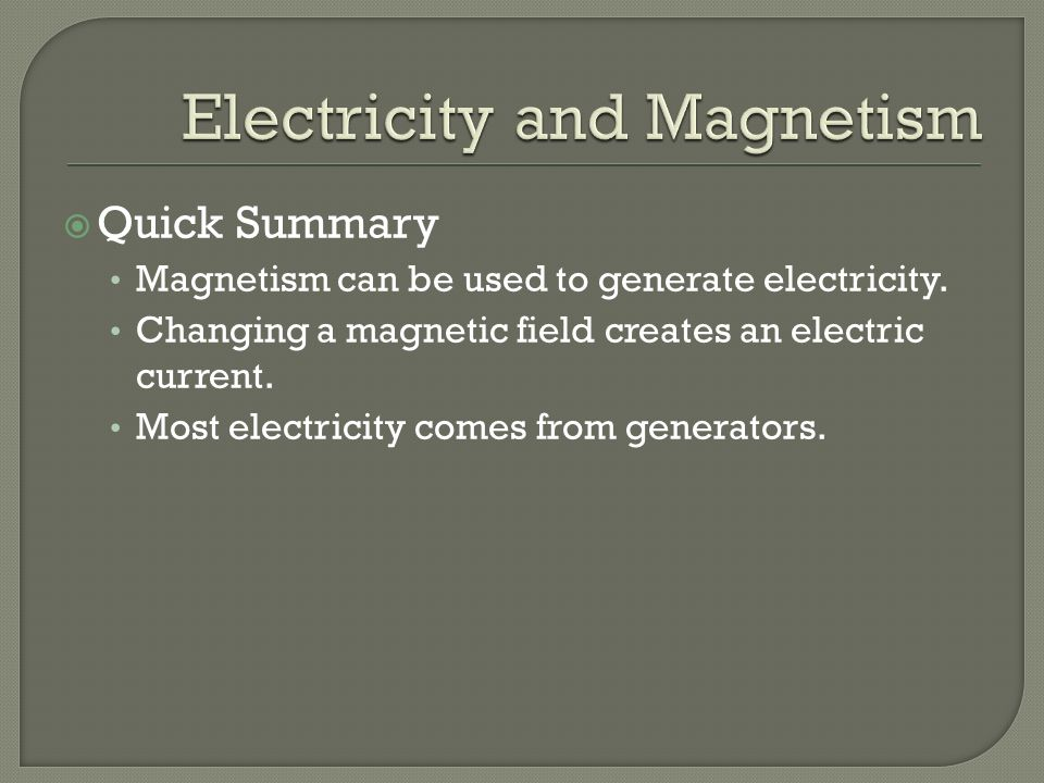  Quick Summary Magnetism can be used to generate electricity.