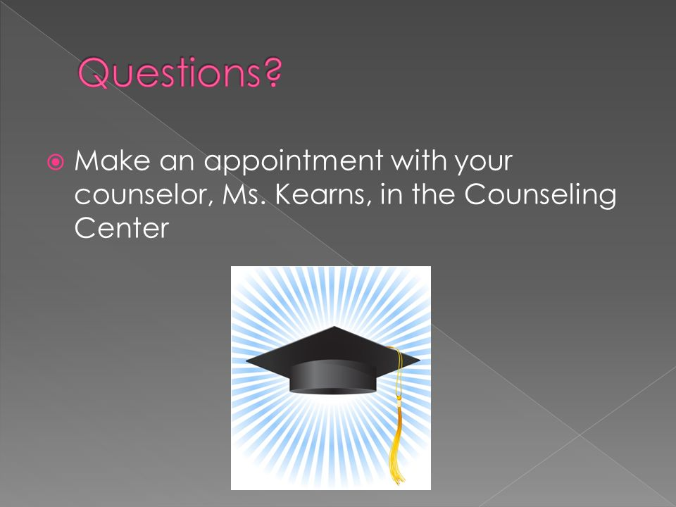  Make an appointment with your counselor, Ms. Kearns, in the Counseling Center