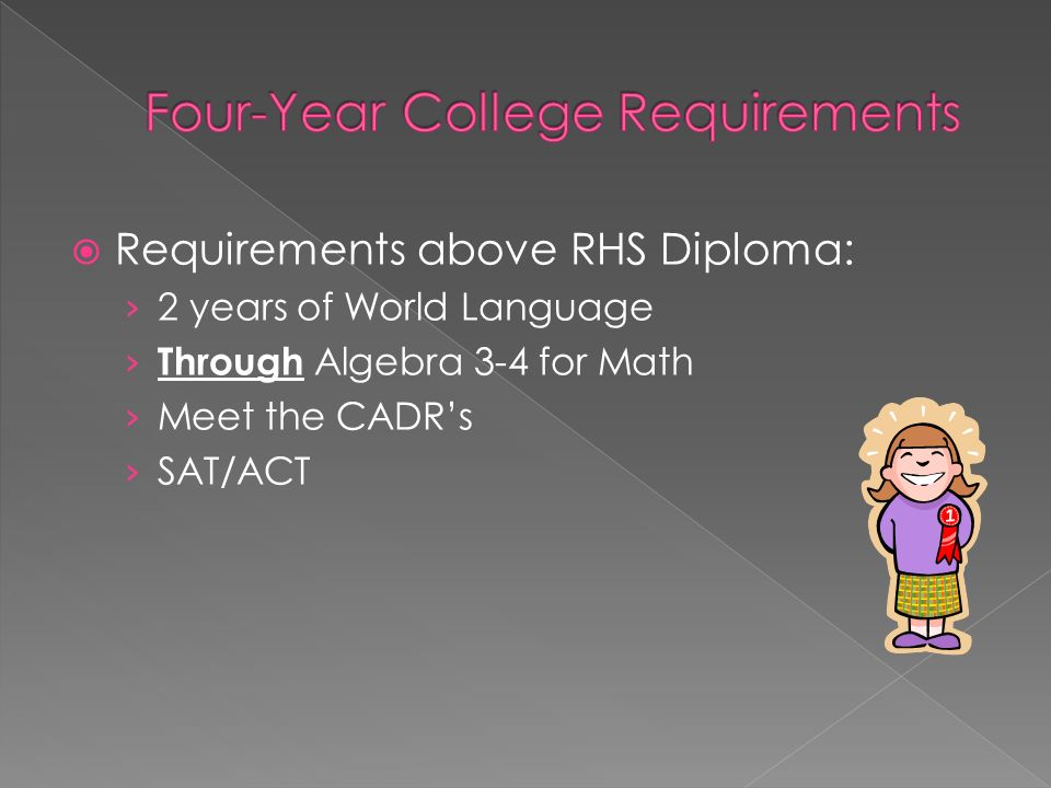  Requirements above RHS Diploma: › 2 years of World Language › Through Algebra 3-4 for Math › Meet the CADR's › SAT/ACT
