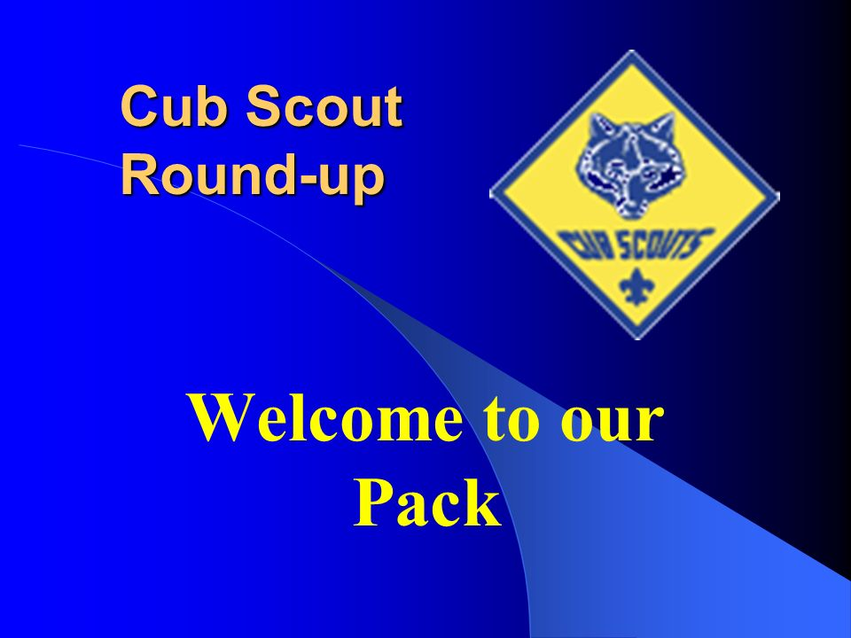 Welcome to our Pack Cub Scout Round-up  What is Cub Scouting