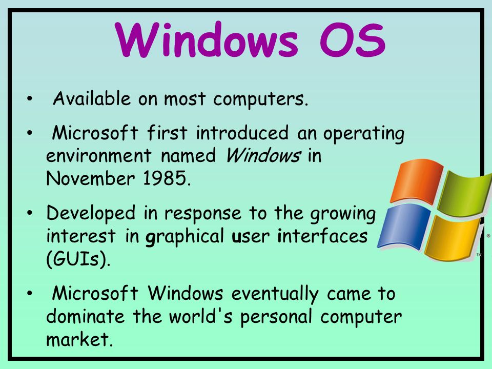 Windows OS Available on most computers.