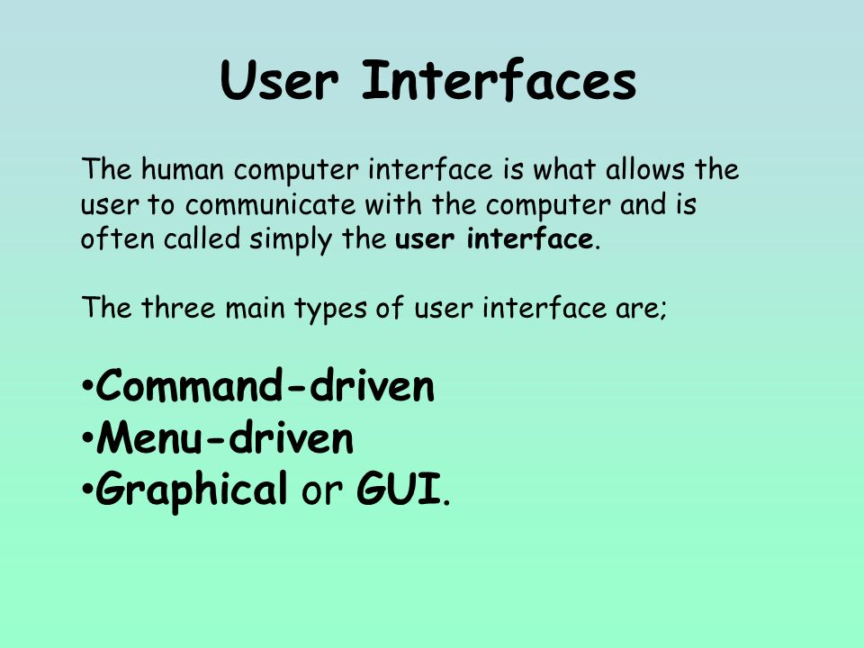 User Interfaces The human computer interface is what allows the user to communicate with the computer and is often called simply the user interface.