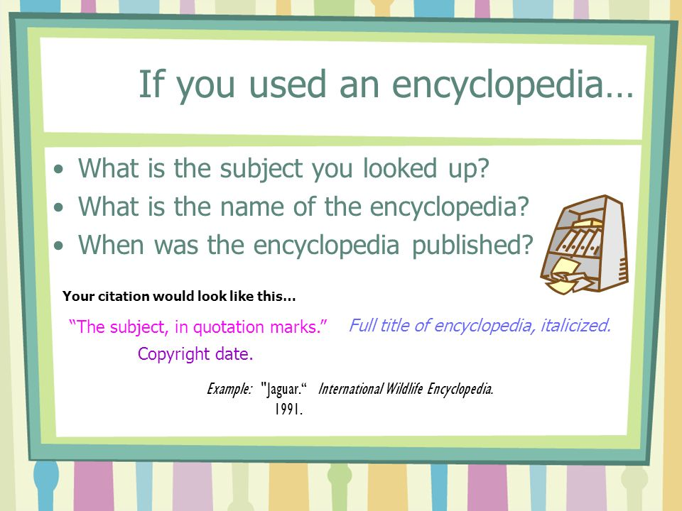 If you used an encyclopedia… What is the subject you looked up.