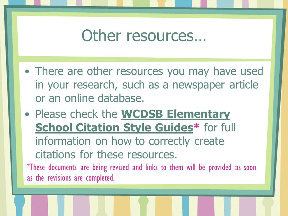 Other resources… There are other resources you may have used in your research, such as a newspaper article or an online database.