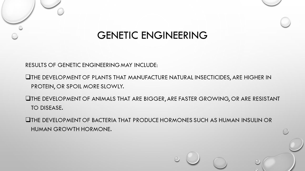 GENETIC ENGINEERING RESULTS OF GENETIC ENGINEERING MAY INCLUDE:  THE DEVELOPMENT OF PLANTS THAT MANUFACTURE NATURAL INSECTICIDES, ARE HIGHER IN PROTEIN, OR SPOIL MORE SLOWLY.