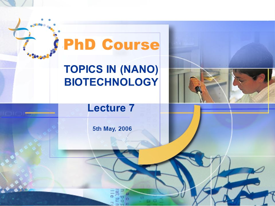TOPICS IN (NANO) BIOTECHNOLOGY Lecture 7 5th May, 2006 PhD Course
